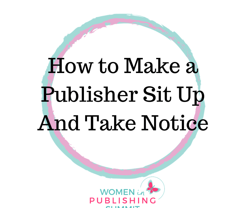How To Make a Publisher Sit Up and Take Notice