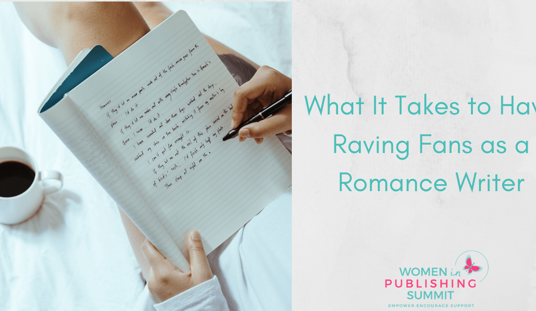 What It Takes to Have Raving Fans as a Romance Writer